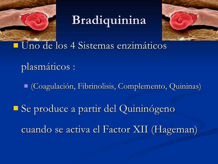 Bradiquinina <ul><li>Uno de los 4 Sistemas enzimáticos plasmáticos : </li></ul><ul><ul><li>(Coagulación, Fibrinolisis, Com...