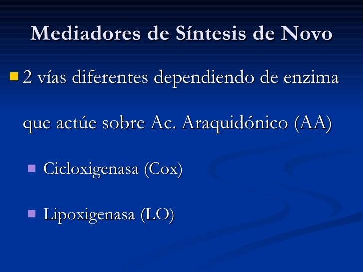 Mediadores de Síntesis de Novo <ul><li>2 vías diferentes dependiendo de enzima que actúe sobre Ac. Araquidónico (AA)  </li...