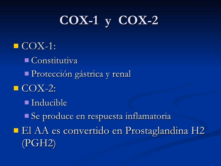 COX-1  y  COX-2  <ul><li>COX-1: </li></ul><ul><ul><li>Constitutiva </li></ul></ul><ul><ul><li>Protección gástrica y renal ...