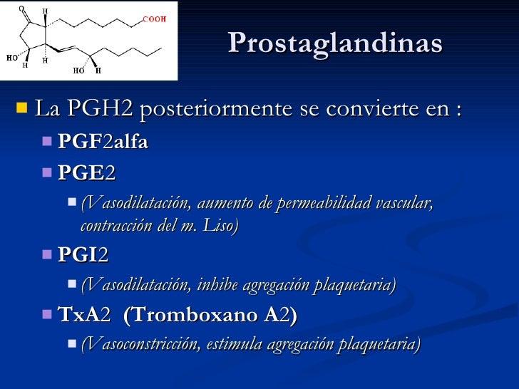 Prostaglandinas <ul><li>La PGH2 posteriormente se convierte en : </li></ul><ul><ul><li>PGF 2 alfa </li></ul></ul><ul><ul><...