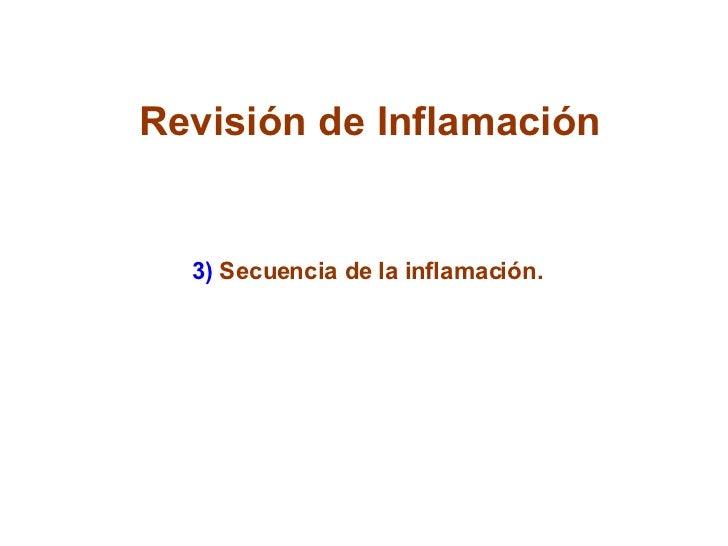 Revisión de Inflamación 3)  Secuencia de la inflamación.