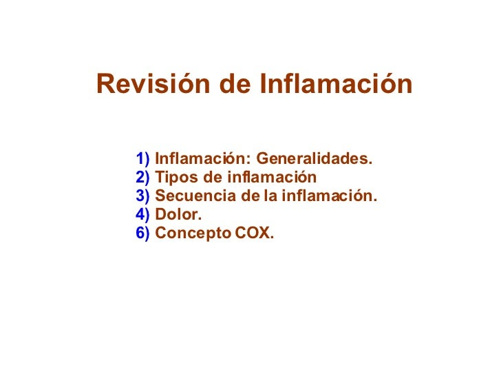 Revisión de Inflamación 1)  Inflamación: Generalidades. 2)  Tipos de inflamación 3)  Secuencia de la inflamación. 4)  Dolo...