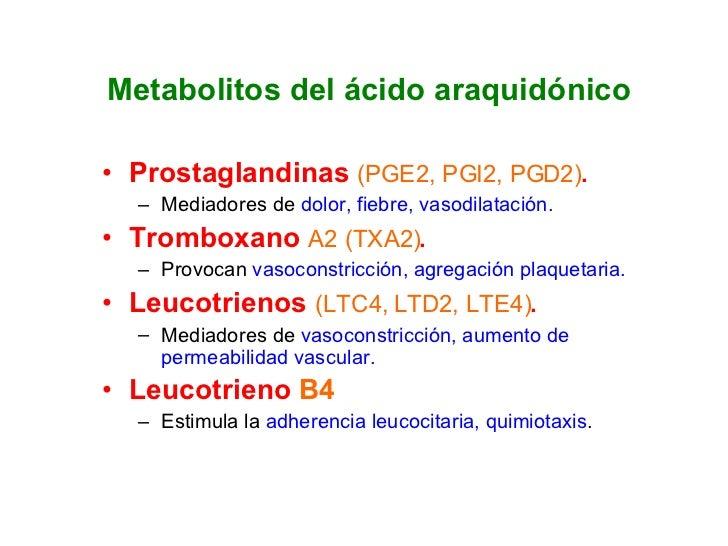 Metabolitos del ácido araquidónico <ul><li>Prostaglandinas  (PGE2, PGI2, PGD2) . </li></ul><ul><ul><li>Mediadores de  dolo...