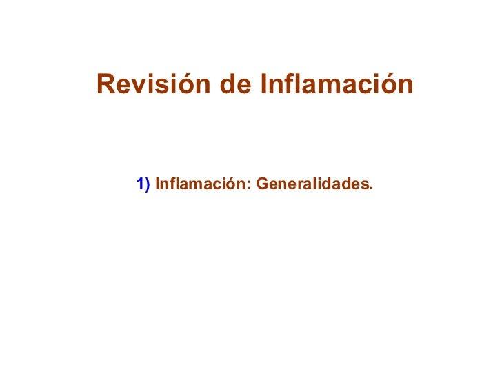 Revisión de Inflamación 1)  Inflamación: Generalidades.