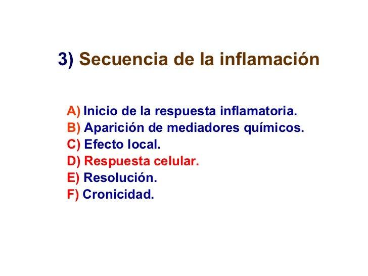 <ul><li>A)   Inicio de la respuesta inflamatoria. </li></ul><ul><li>B)   Aparición de mediadores químicos. </li></ul><ul><...