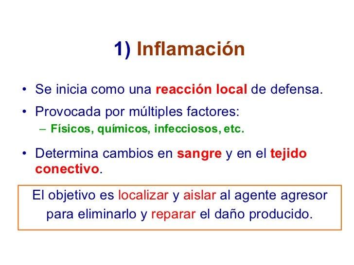 1)  Inflamación <ul><li>Se inicia como una  reacción local  de defensa. </li></ul><ul><li>Provocada por múltiples factores...