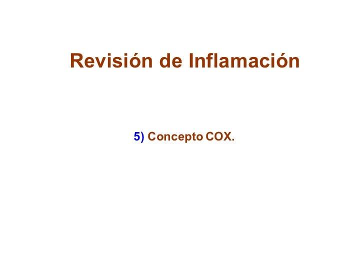 Revisión de Inflamación 5)  Concepto COX.
