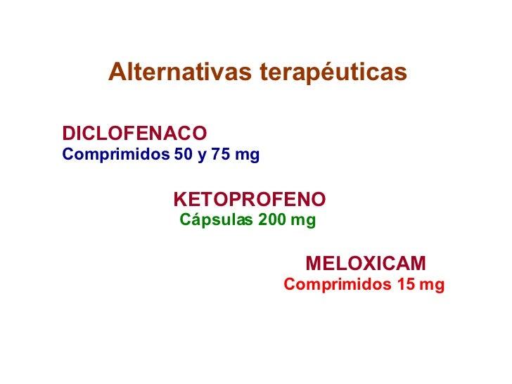 Alternativas terapéuticas DICLOFENACO Comprimidos 50 y 75 mg KETOPROFENO Cápsulas 200 mg   MELOXICAM Comprimidos 15 mg