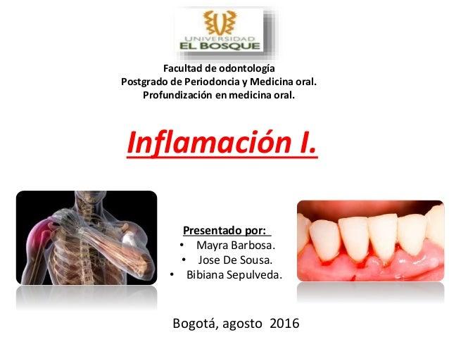 Inflamación I. Presentado por: • Mayra Barbosa. • Jose De Sousa. • Bibiana Sepulveda. Bogotá, agosto 2016 Facultad de odon...