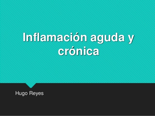 Inflamación aguda y crónica Hugo Reyes