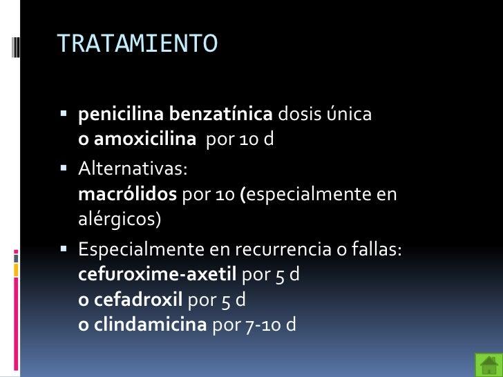 TRATAMIENTO penicilina benzatínica dosis única  o amoxicilina por 10 d Alternativas:  macrólidos por 10 (especialmente e...