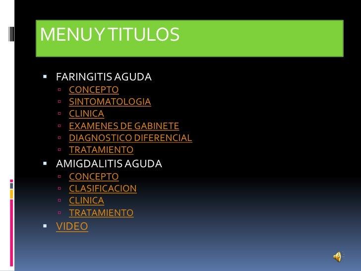 MENU Y TITULOS FARINGITIS AGUDA     CONCEPTO     SINTOMATOLOGIA     CLINICA     EXAMENES DE GABINETE     DIAGNOSTICO...