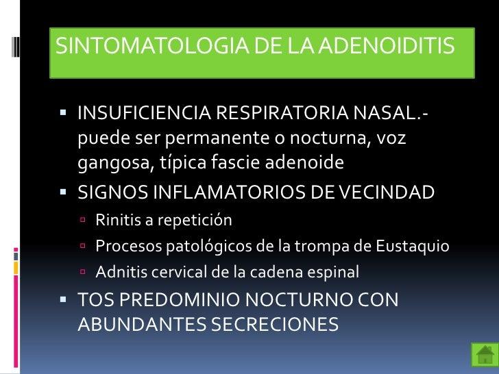 SINTOMATOLOGIA DE LA ADENOIDITIS INSUFICIENCIA RESPIRATORIA NASAL.-  puede ser permanente o nocturna, voz  gangosa, típic...