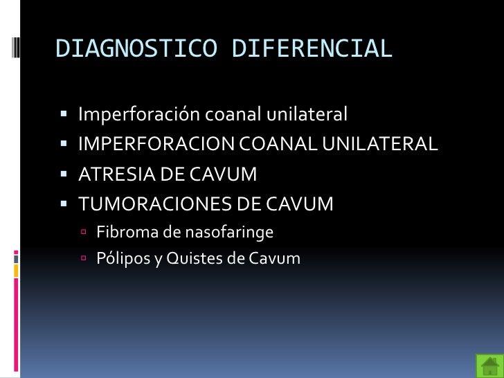DIAGNOSTICO DIFERENCIAL Imperforación coanal unilateral IMPERFORACION COANAL UNILATERAL ATRESIA DE CAVUM TUMORACIONES ...