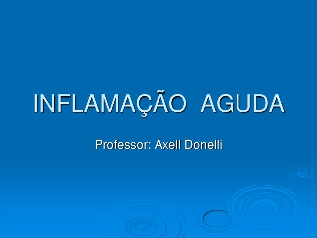 INFLAMAÇÃO AGUDA Professor: Axell Donelli