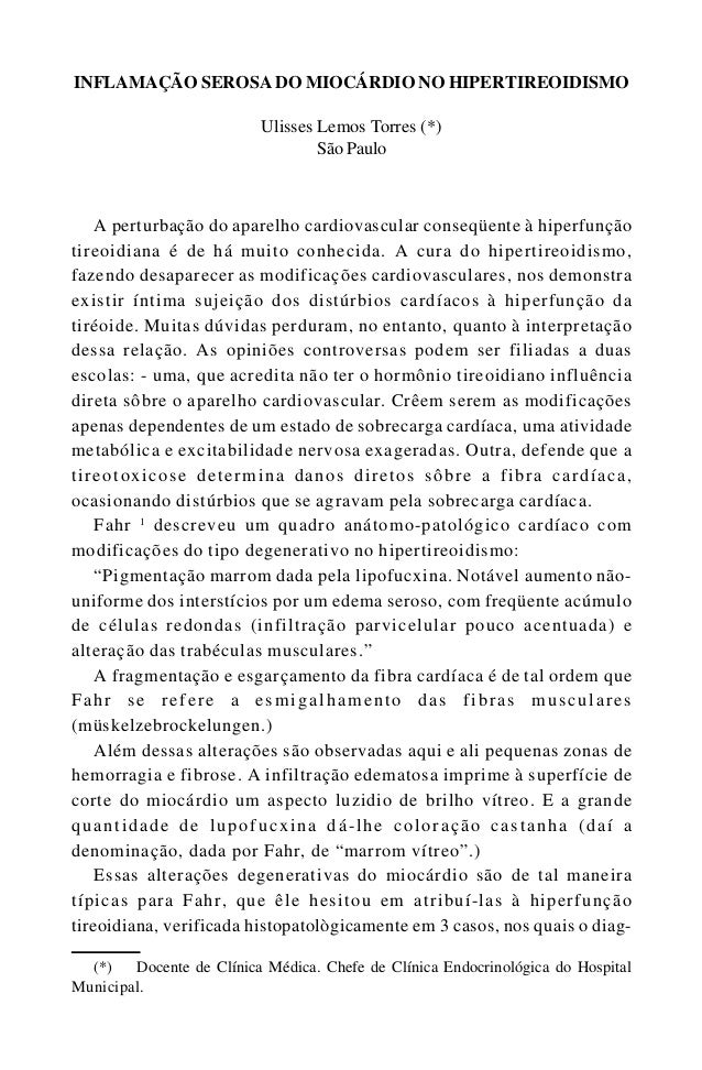 85INFLAMAÇÃO SEROSA DO MIOCÁRDIOA perturbação do aparelho cardiovascular conseqüente à hiperfunçãotireoidiana é de há muit...