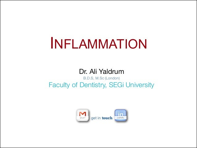 INFLAMMATION get in touch Dr. Ali Yaldrum  B.D.S, M.Sc (London) Faculty of Dentistry, SEGi University