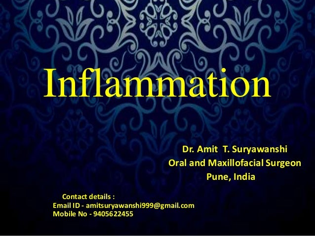 Inflammation  Dr. Amit T. Suryawanshi  Oral and Maxillofacial Surgeon  Pune, India  Contact details :  Email ID - amitsury...