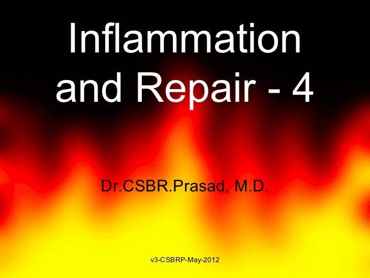 Inflammationand Repair - 4  Dr.CSBR.Prasad, M.D.       v3-CSBRP-May-2012