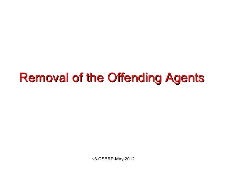Removal of the Offending Agents            v3-CSBRP-May-2012