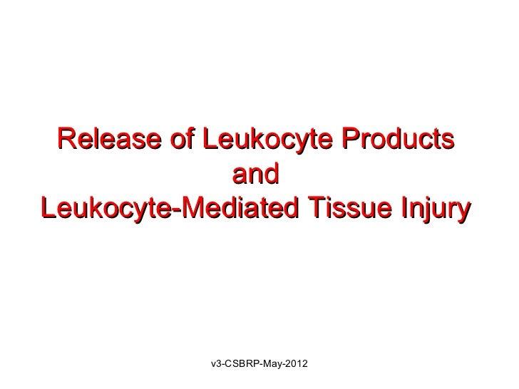 Release of Leukocyte Products              andLeukocyte-Mediated Tissue Injury            v3-CSBRP-May-2012
