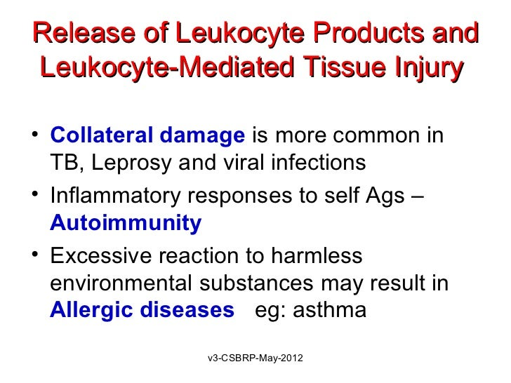 Release of Leukocyte Products andLeukocyte-Mediated Tissue Injury• Collateral damage is more common in  TB, Leprosy and vi...