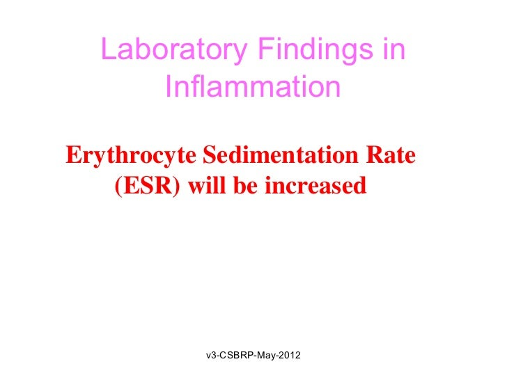 Laboratory Findings in      InflammationErythrocyte Sedimentation Rate    (ESR) will be increased            v3-CSBRP-May-...