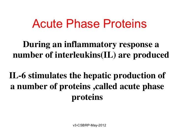 Acute Phase Proteins  During an inflammatory response anumber of interleukins(IL) are producedIL-6 stimulates the hepatic ...
