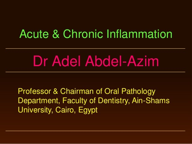 Acute & Chronic Inflammation  Dr Adel Abdel-Azim Professor & Chairman of Oral Pathology Department, Faculty of Dentistry, ...