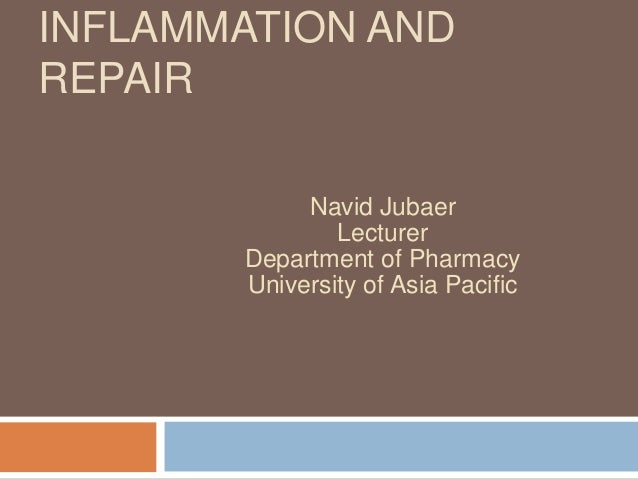 INFLAMMATION AND REPAIR Navid Jubaer Lecturer Department of Pharmacy University of Asia Pacific