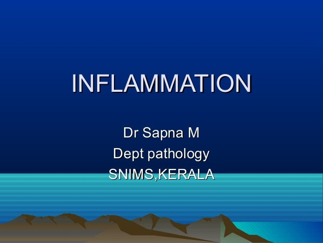 INFLAMMATIONINFLAMMATIONDr Sapna MDr Sapna MDept pathologyDept pathologySNIMS,KERALASNIMS,KERALA