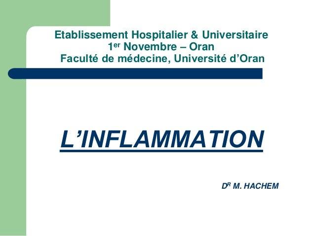 Etablissement Hospitalier & Universitaire 1er Novembre – Oran Faculté de médecine, Université d'Oran L'INFLAMMATION DR M. ...