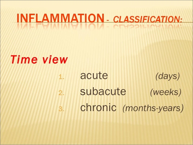 Time view       1.   acute          (days)       2.   subacute      (weeks)       3.   chronic (months-years)