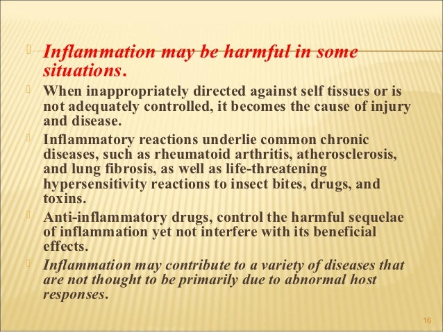    Inflammation may be harmful in some    situations.   When inappropriately directed against self tissues or is    not ...