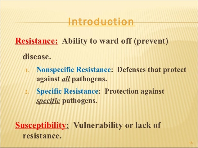 IntroductionResistance: Ability to ward off (prevent)  disease.  1.   Nonspecific Resistance: Defenses that protect       ...