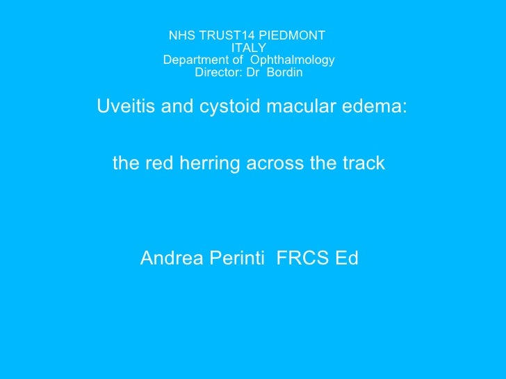 NHS TRUST14 PIEDMONT  ITALY Department of  Ophthalmology Director: Dr  Bordin Uveitis and cystoid macular edema: the red h...