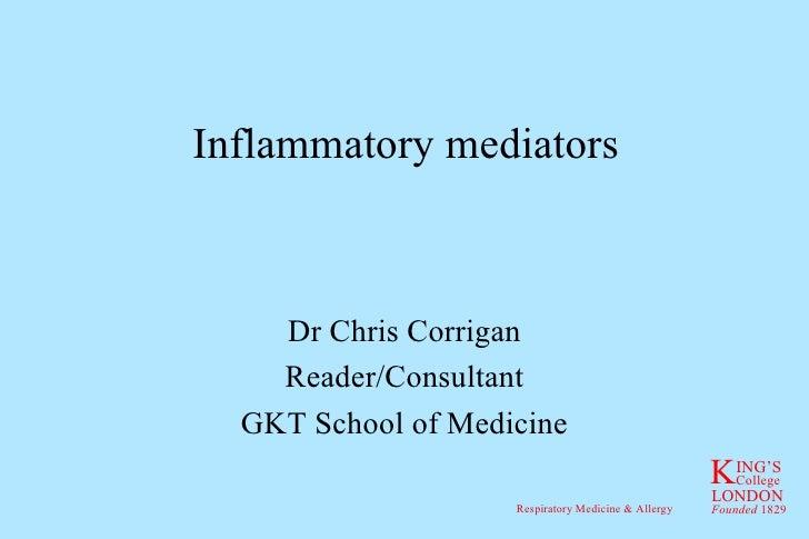 Inflammatory mediators Dr Chris Corrigan Reader/Consultant GKT School of Medicine