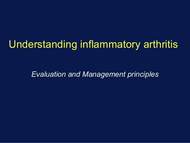 Understanding inflammatory arthritis Evaluation and Management principles