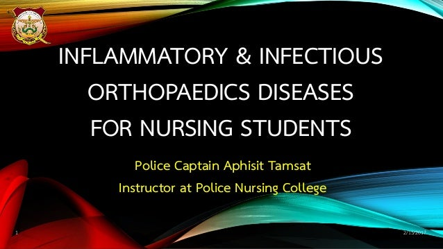 INFLAMMATORY & INFECTIOUS ORTHOPAEDICS DISEASES FOR NURSING STUDENTS Police Captain Aphisit Tamsat Instructor at Police Nu...