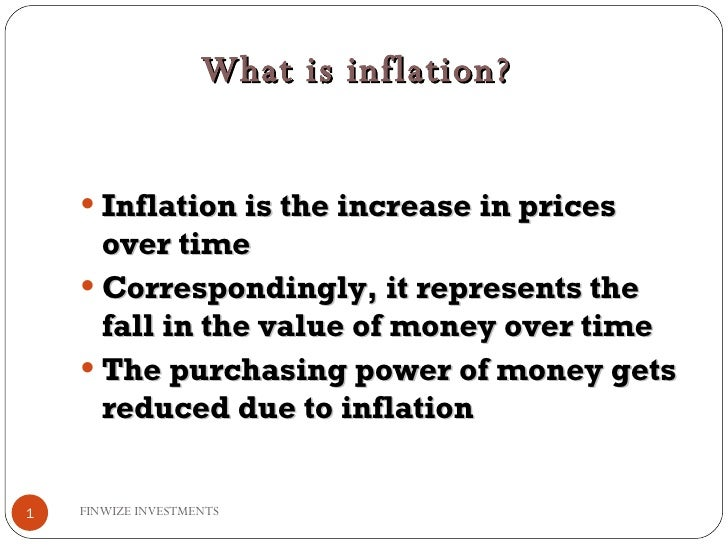 <ul><li>Inflation is the increase in prices over time </li></ul><ul><li>Correspondingly, it represents the fall in the val...