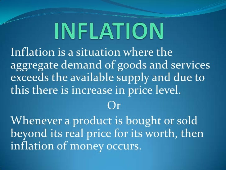 INFLATION<br />Inflation is a situation where the aggregate demand of goods and services exceeds the available supply and ...