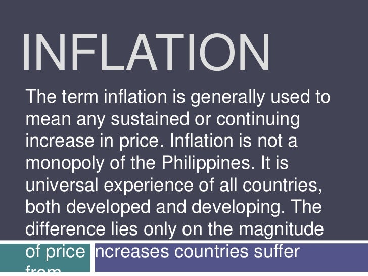 INFLATIONThe term inflation is generally used tomean any sustained or continuingincrease in price. Inflation is not amonop...