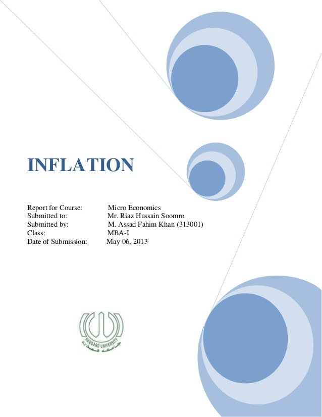 INFLATIONReport for Course: Micro EconomicsSubmitted to: Mr. Riaz Hussain SoomroSubmitted by: M. Assad Fahim Khan (313001)...