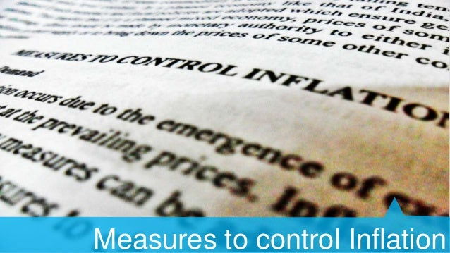 MEASURES TO CONTROL INFLATION   Monetary measure: Squeezing Credit  Fiscal measure: reducing purchasing power  17