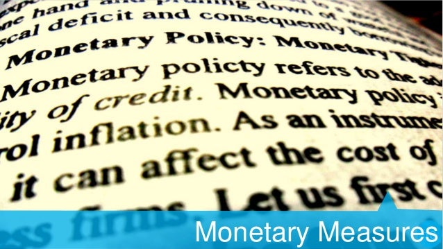 MONETARY MEASURES 1. Bank Rate  2. Cash Reserve Ratio 3. Statutory Liquidity Ratio 4. Open market Operations  5. Marg...
