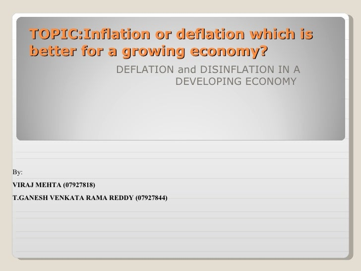 TOPIC:Inflation or deflation which is better for a growing economy?   DEFLATION and DISINFLATION IN A DEVELOPING ECONOMY  ...