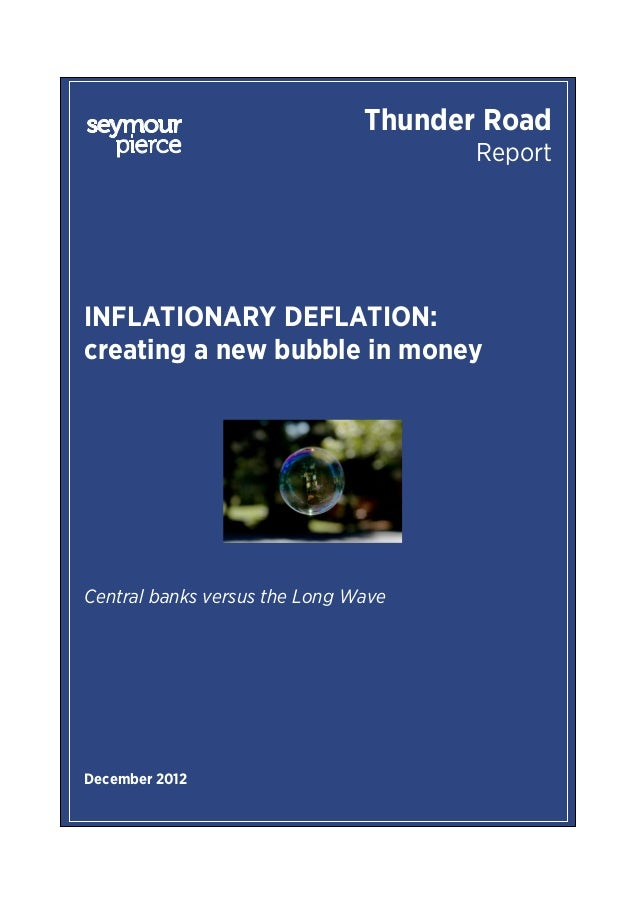 Thunder Road                                      ReportINFLATIONARY DEFLATION:creating a new bubble in moneyCentral banks...
