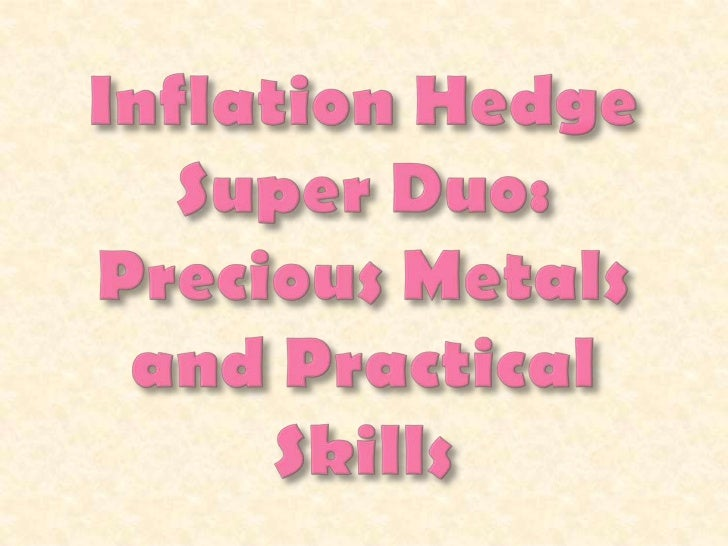 Inflation Hedge Super Duo: Precious Metals and Practical Skills <br />
