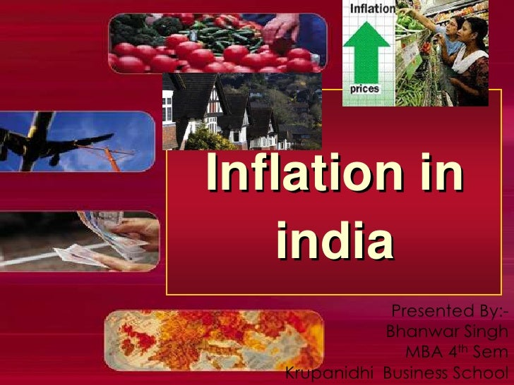 Inflation in india<br />1<br />Presented By:-<br />Bhanwar Singh<br />MBA 4th Sem<br />Krupanidhi  Business School  <br />