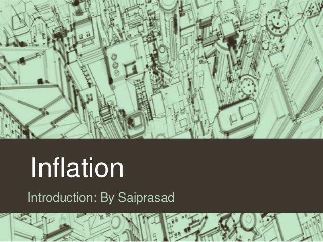 Inflation Introduction: By Saiprasad